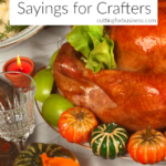 50+ thanksgiving sayings for crafters – cutting for business