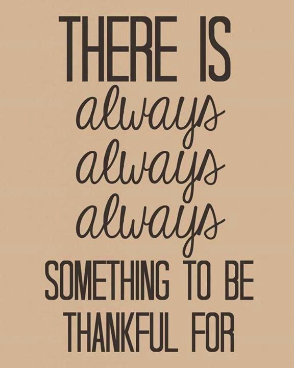 There is always always always something to be thankful for.
