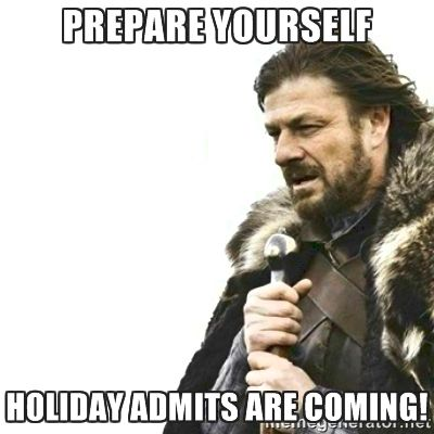 Prepare Yourself. Holiday Admits are Coming medical humor meme photo.